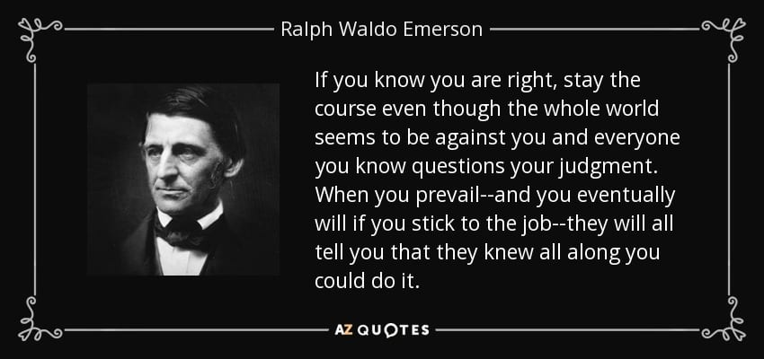 quote-if-you-know-you-are-right-stay-the-course-even-though-the-whole-world-seems-to-be-against-ralph-waldo-emerson-81-25-09